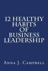 12 Healthy Habits of Business Leadership by author Anna Campbell