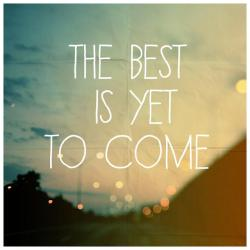The best is yet to come for you and your business