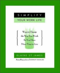 Simplify Your Work Life by Elaine St. James